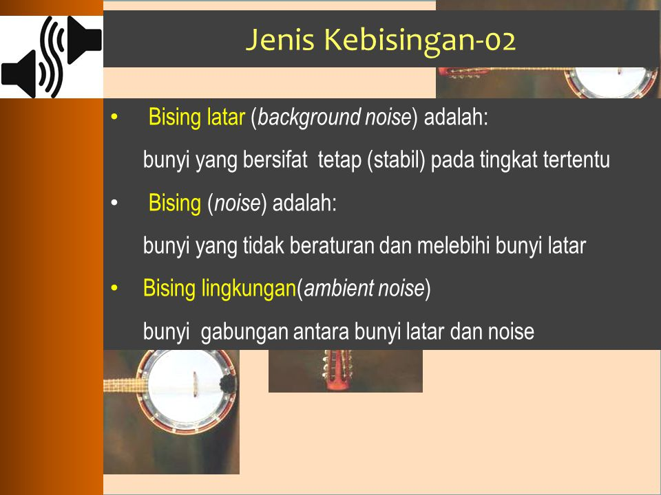 Jenis Kebisingan-02 Bising latar (background noise) adalah: