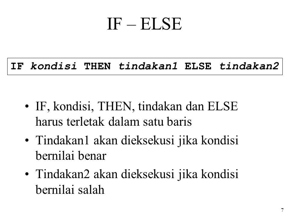 IF – ELSE IF kondisi THEN tindakan1 ELSE tindakan2. IF, kondisi, THEN, tindakan dan ELSE harus terletak dalam satu baris.