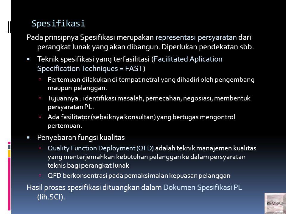 Spesifikasi Pada prinsipnya Spesifikasi merupakan representasi persyaratan dari perangkat lunak yang akan dibangun. Diperlukan pendekatan sbb.