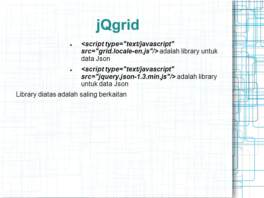 jQgrid <script type= text/javascript src= grid.locale-en.js /> adalah library untuk data Json.