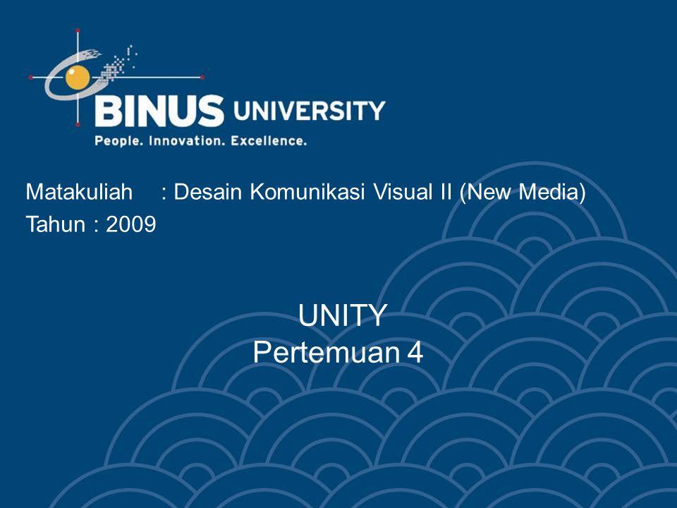 UNITY Pertemuan 4 Matakuliah : Desain Komunikasi Visual II (New Media)