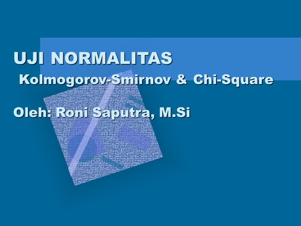 UJI NORMALITAS Kolmogorov-Smirnov & Chi-Square Oleh: Roni Saputra, M