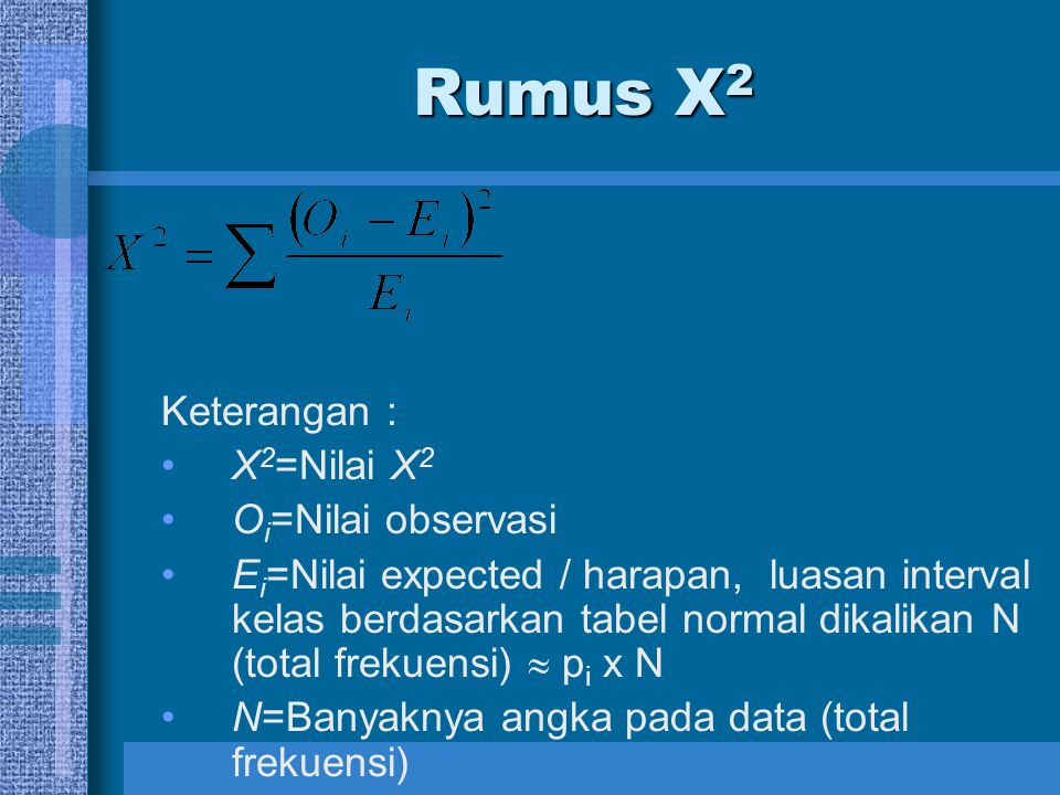 Rumus X2 Keterangan : X2=Nilai X2 Oi=Nilai observasi