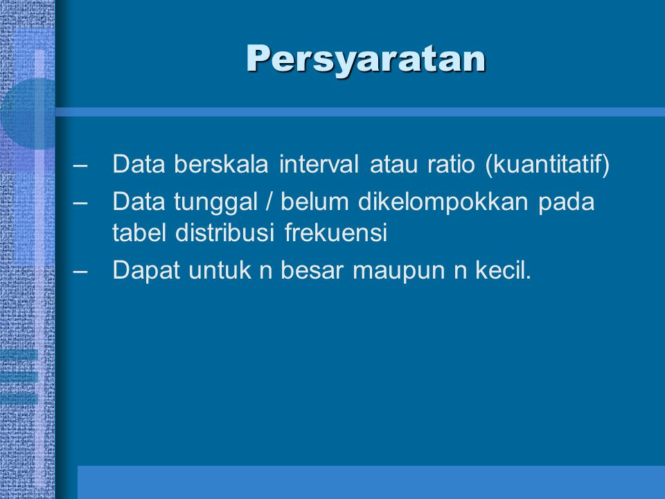 Persyaratan Data berskala interval atau ratio (kuantitatif)