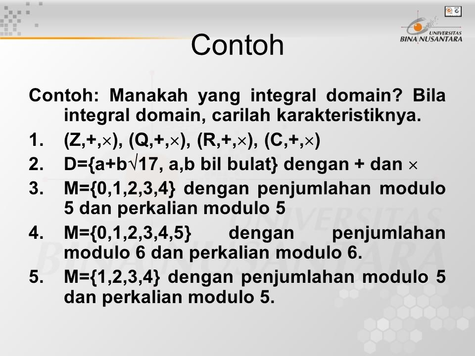 Contoh Contoh: Manakah yang integral domain Bila integral domain, carilah karakteristiknya. (Z,+,), (Q,+,), (R,+,), (C,+,)