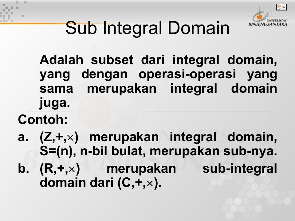 Sub Integral Domain Adalah subset dari integral domain, yang dengan operasi-operasi yang sama merupakan integral domain juga.