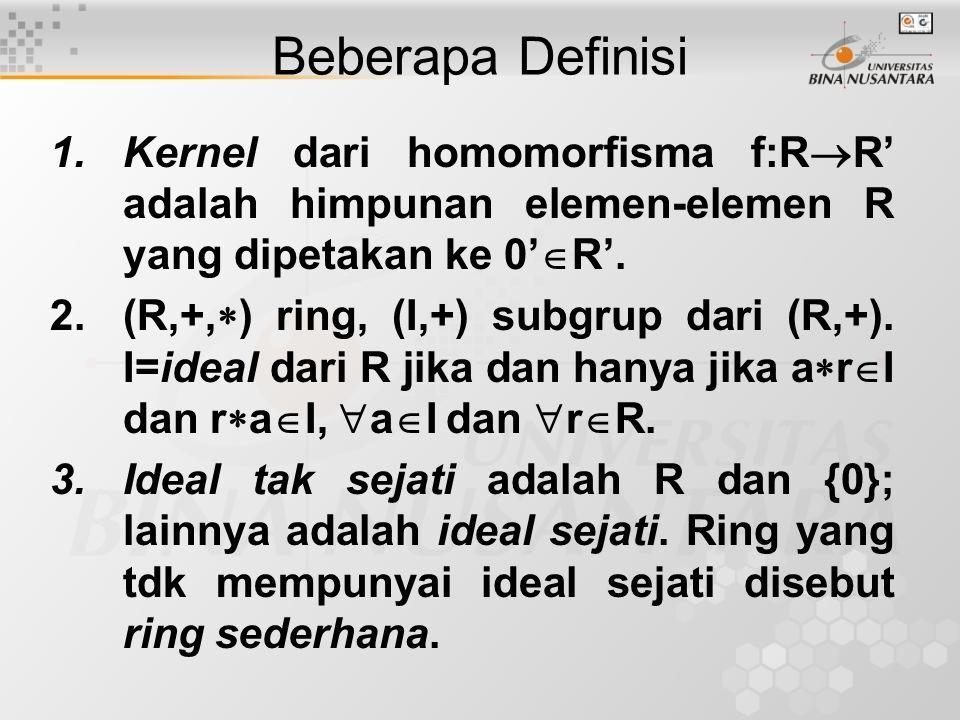 Beberapa Definisi Kernel dari homomorfisma f:RR' adalah himpunan elemen-elemen R yang dipetakan ke 0'R'.