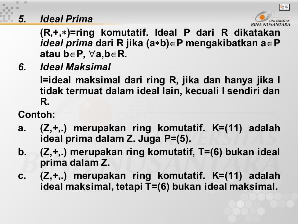 Ideal Prima (R,+,)=ring komutatif. Ideal P dari R dikatakan ideal prima dari R jika (ab)P mengakibatkan aP atau bP, a,bR.