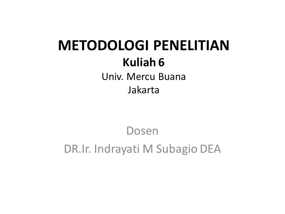 METODOLOGI PENELITIAN Kuliah 6 Univ. Mercu Buana Jakarta