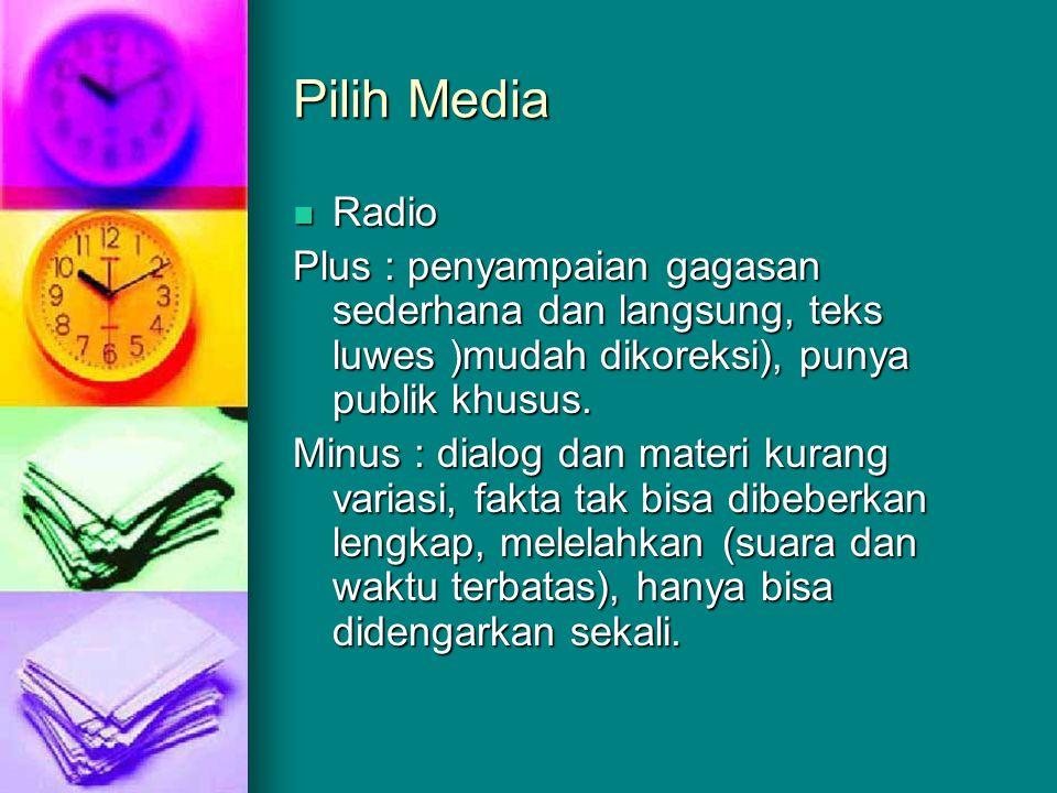 Pilih Media Radio. Plus : penyampaian gagasan sederhana dan langsung, teks luwes )mudah dikoreksi), punya publik khusus.