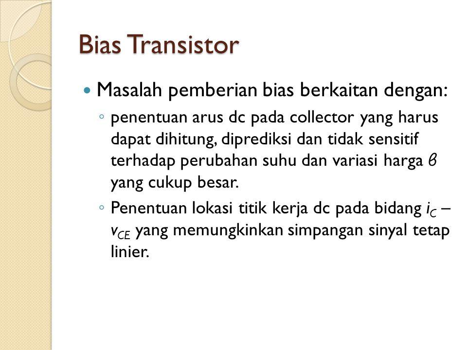 Bias Transistor Masalah pemberian bias berkaitan dengan: