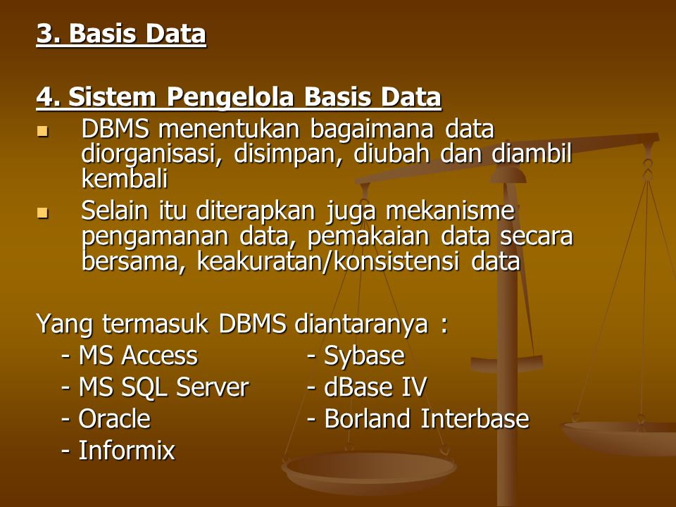 3. Basis Data 4. Sistem Pengelola Basis Data. DBMS menentukan bagaimana data diorganisasi, disimpan, diubah dan diambil kembali.