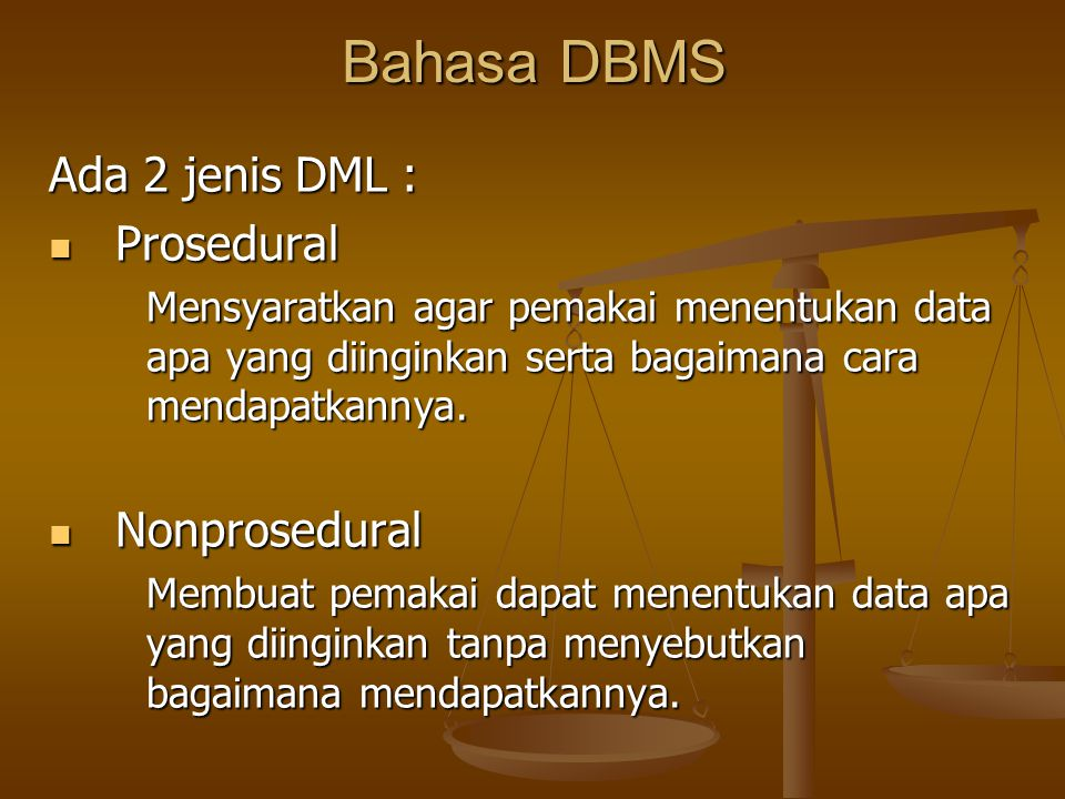 Bahasa DBMS Ada 2 jenis DML : Prosedural Nonprosedural