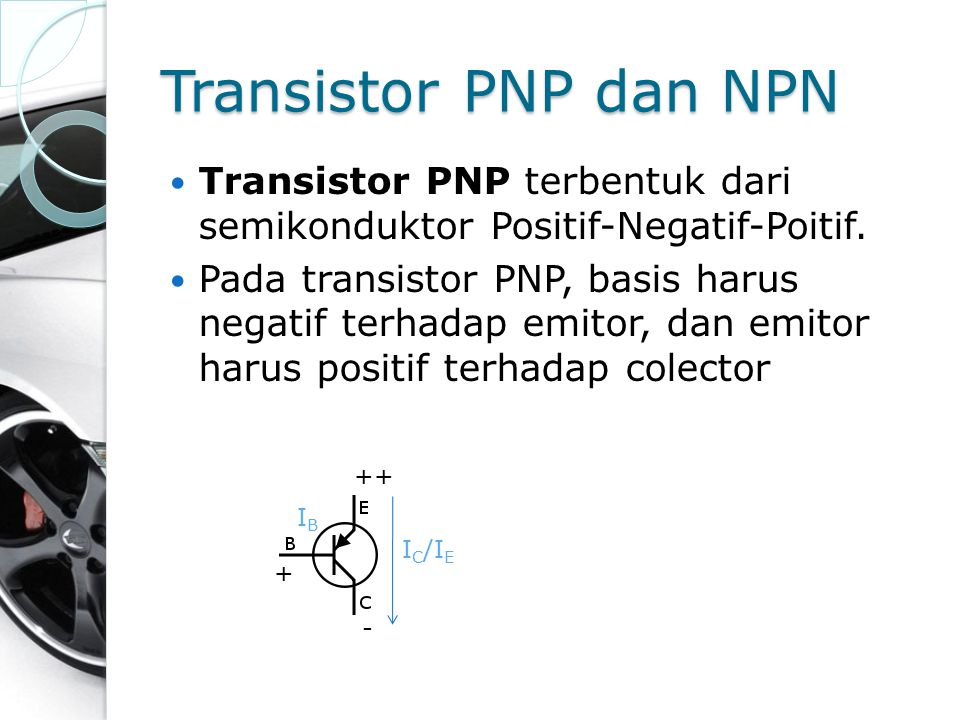 Transistor PNP dan NPN Transistor PNP terbentuk dari semikonduktor Positif-Negatif-Poitif.
