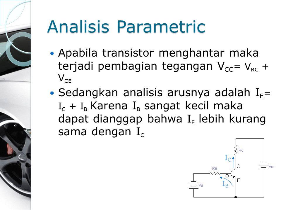 Analisis Parametric Apabila transistor menghantar maka terjadi pembagian tegangan VCC= VRC + VCE.
