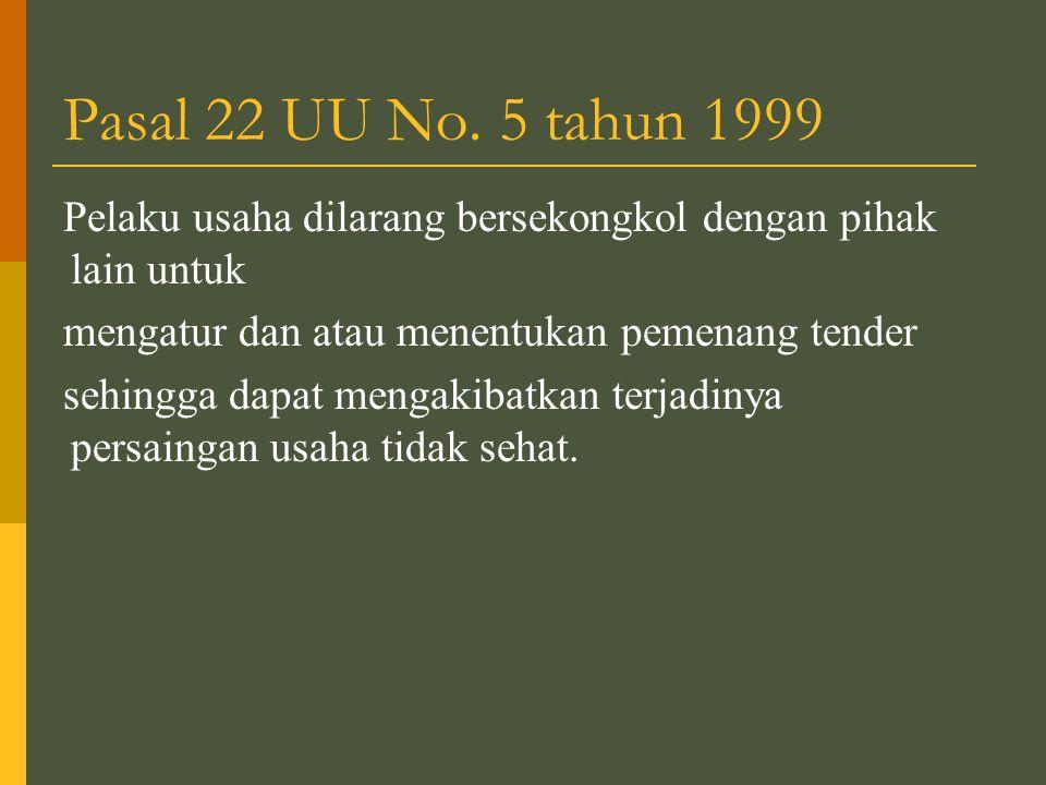 Pasal 22 UU No. 5 tahun 1999 Pelaku usaha dilarang bersekongkol dengan pihak lain untuk. mengatur dan atau menentukan pemenang tender.