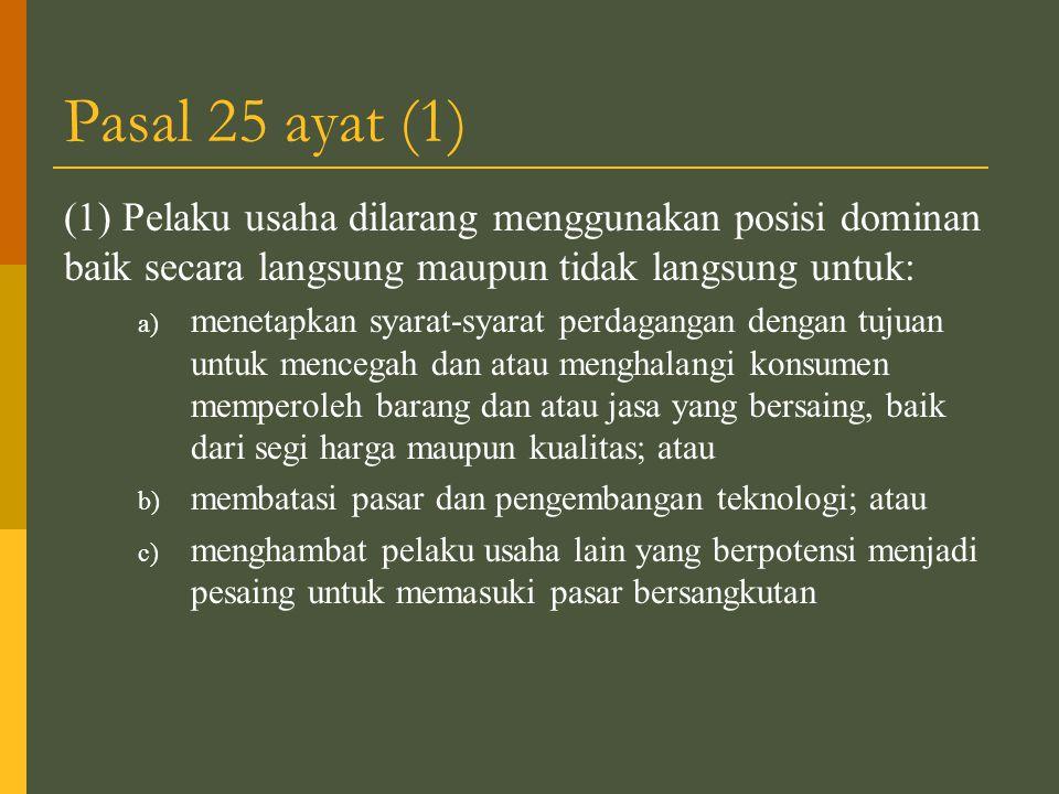 Pasal 25 ayat (1) (1) Pelaku usaha dilarang menggunakan posisi dominan baik secara langsung maupun tidak langsung untuk: