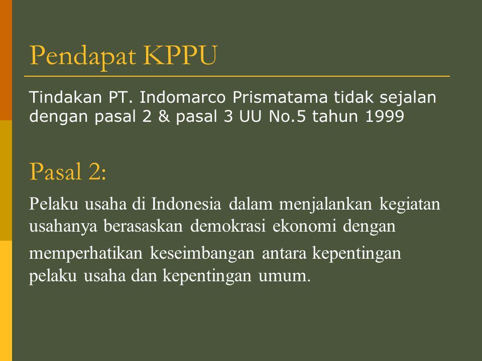 Pendapat KPPU Tindakan PT. Indomarco Prismatama tidak sejalan dengan pasal 2 & pasal 3 UU No.5 tahun 1999.