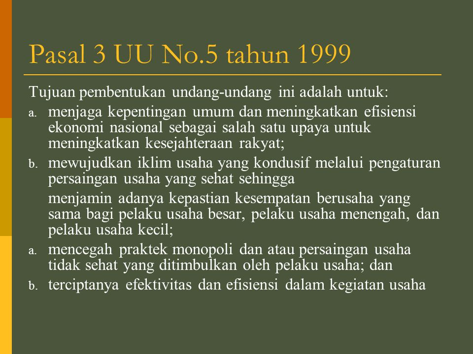 Pasal 3 UU No.5 tahun 1999 Tujuan pembentukan undang-undang ini adalah untuk: