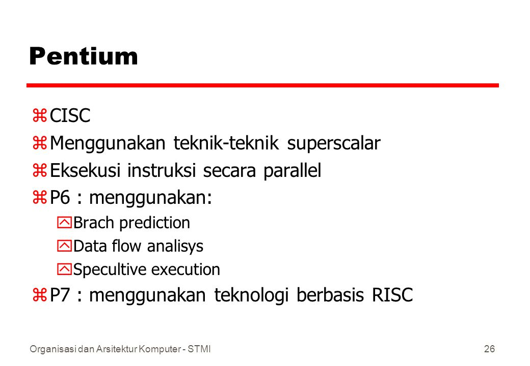 Pentium CISC Menggunakan teknik-teknik superscalar