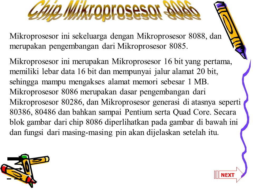 Chip Mikroprosesor 8086 Mikroprosesor ini sekeluarga dengan Mikroprosesor 8088, dan merupakan pengembangan dari Mikroprosesor 8085.