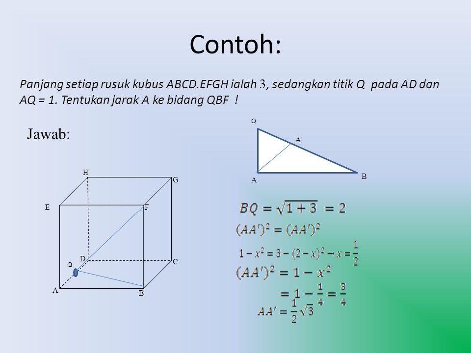 Contoh: Panjang setiap rusuk kubus ABCD.EFGH ialah 3, sedangkan titik Q pada AD dan AQ = 1. Tentukan jarak A ke bidang QBF !