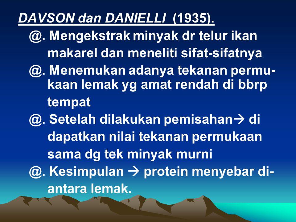 DAVSON dan DANIELLI (1935). @. Mengekstrak minyak dr telur ikan. makarel dan meneliti sifat-sifatnya.