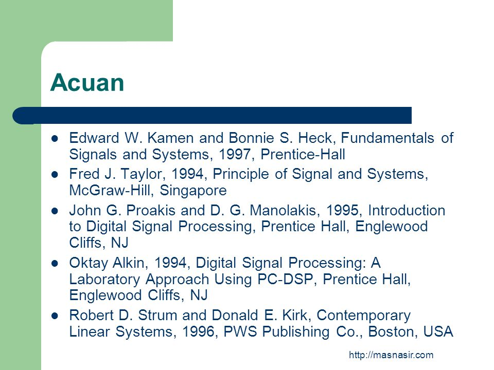 Acuan Edward W. Kamen and Bonnie S. Heck, Fundamentals of Signals and Systems, 1997, Prentice-Hall.