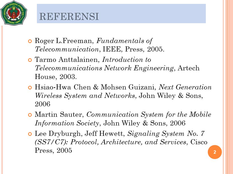 REFERENSI Roger L.Freeman, Fundamentals of Telecommunication, IEEE, Press, 2005.
