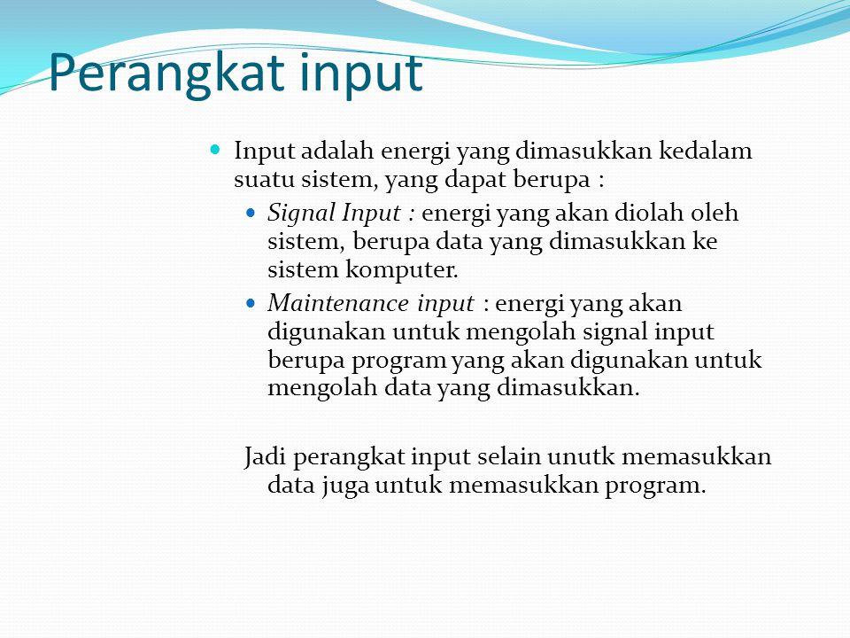 Perangkat input Input adalah energi yang dimasukkan kedalam suatu sistem, yang dapat berupa :
