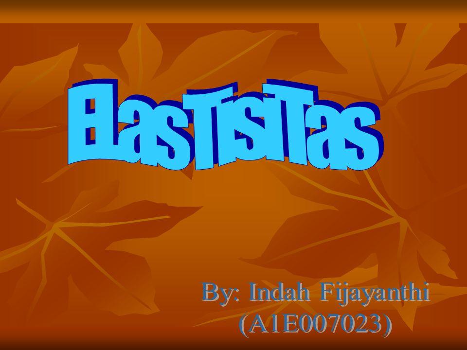 ELasTisiTas By: Indah Fijayanthi (A1E007023)