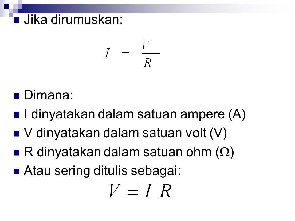 Jika dirumuskan: Dimana: I dinyatakan dalam satuan ampere (A) V dinyatakan dalam satuan volt (V) R dinyatakan dalam satuan ohm (W)