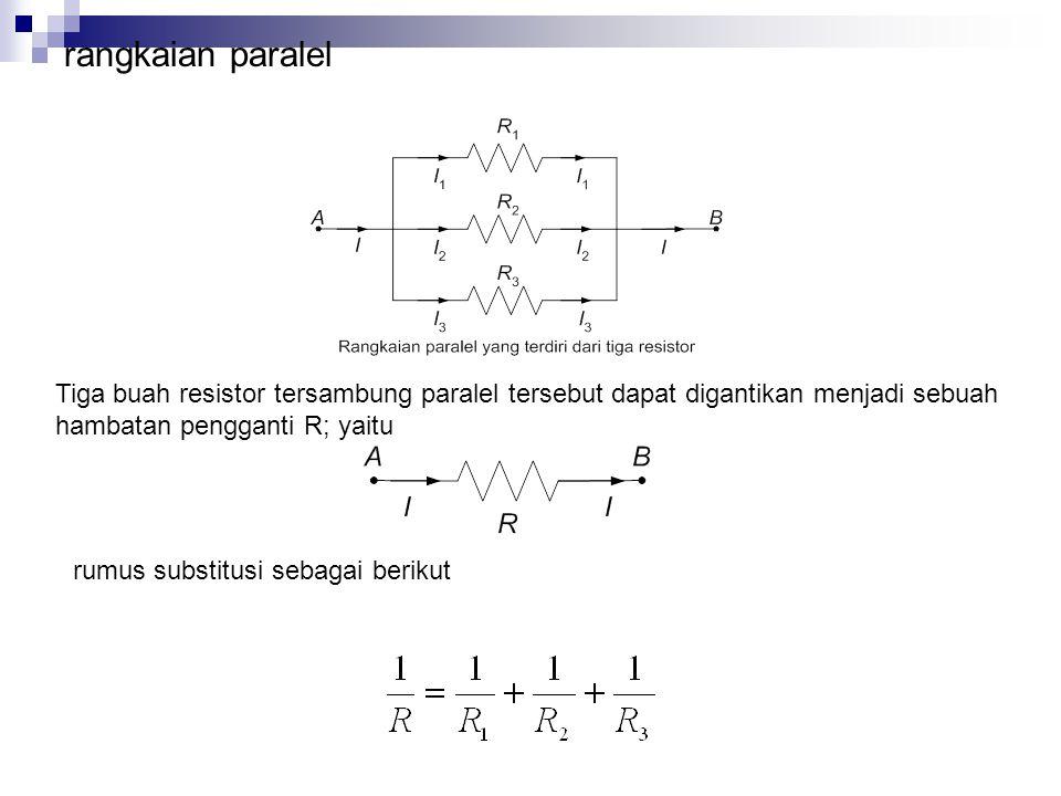 rangkaian paralel Tiga buah resistor tersambung paralel tersebut dapat digantikan menjadi sebuah hambatan pengganti R; yaitu.
