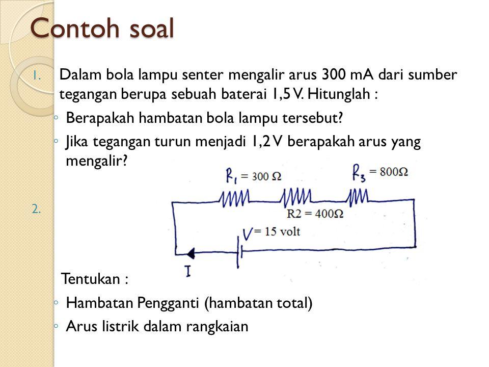 Contoh soal Dalam bola lampu senter mengalir arus 300 mA dari sumber tegangan berupa sebuah baterai 1,5 V. Hitunglah :