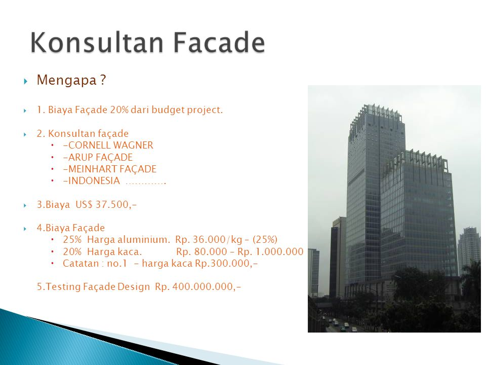 Mengapa 1. Biaya Façade 20% dari budget project. 2. Konsultan façade