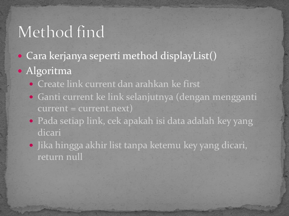 Method find Cara kerjanya seperti method displayList() Algoritma