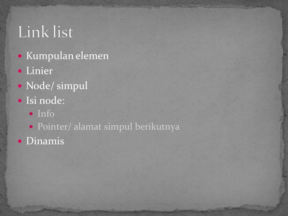 Link list Kumpulan elemen Linier Node/ simpul Isi node: Dinamis Info