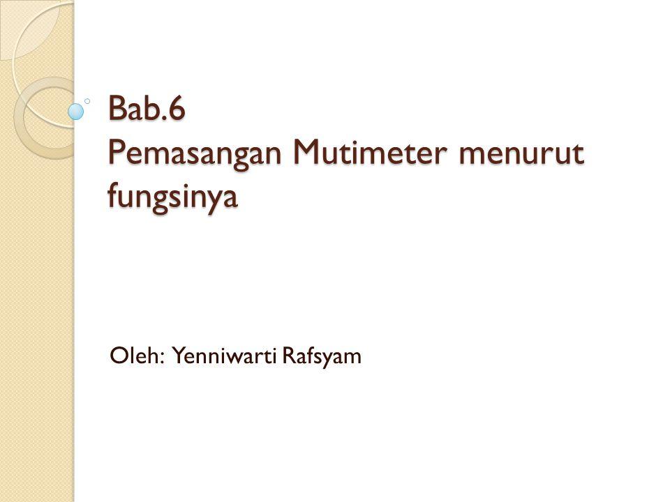 Bab.6 Pemasangan Mutimeter menurut fungsinya