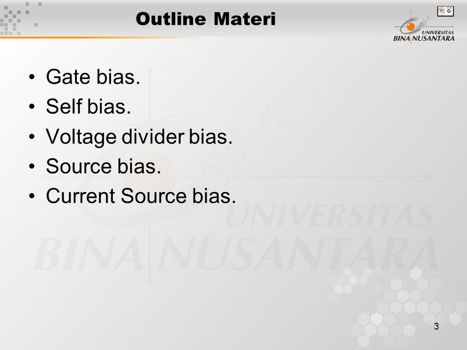 Gate bias. Self bias. Voltage divider bias. Source bias.