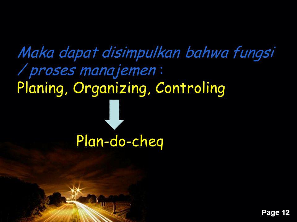 Maka dapat disimpulkan bahwa fungsi / proses manajemen :