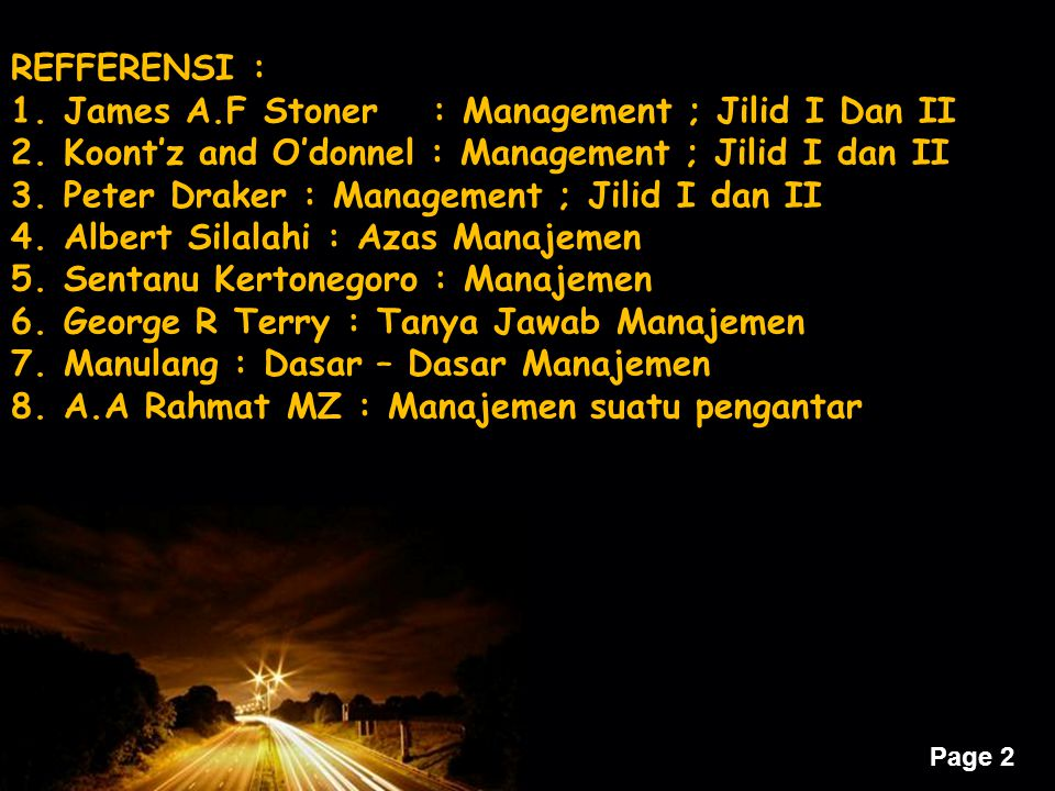 REFFERENSI : James A.F Stoner : Management ; Jilid I Dan II. Koont'z and O'donnel : Management ; Jilid I dan II.