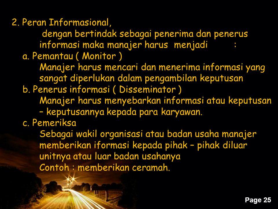 2. Peran Informasional, dengan bertindak sebagai penerima dan penerus informasi maka manajer harus menjadi :