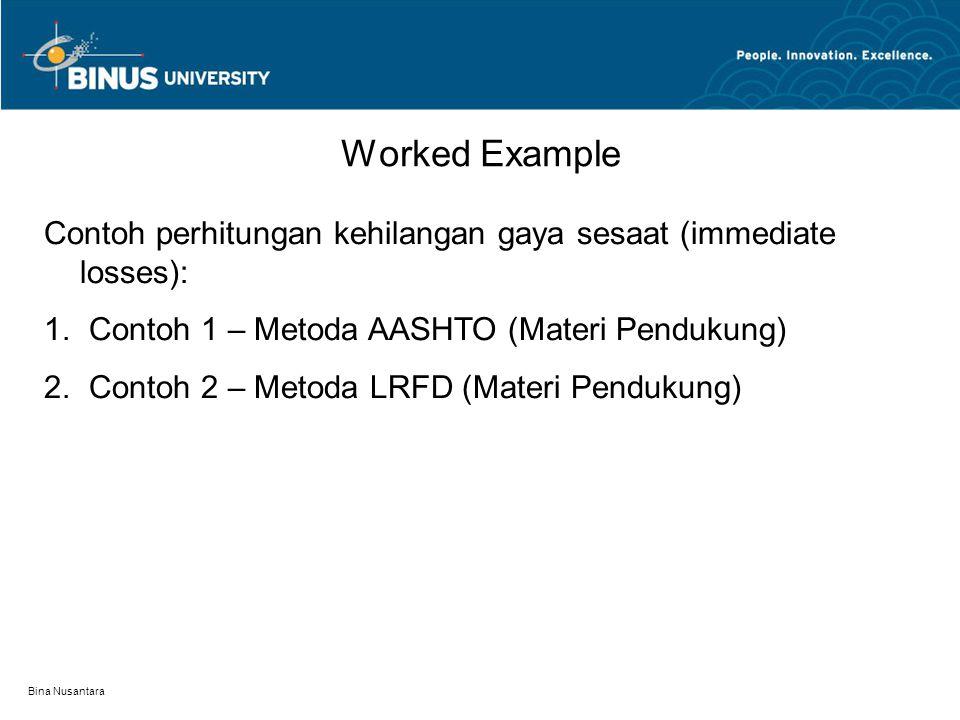 Worked Example Contoh perhitungan kehilangan gaya sesaat (immediate losses): Contoh 1 – Metoda AASHTO (Materi Pendukung)