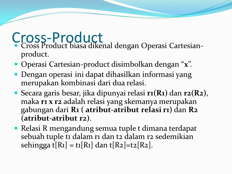 Cross-Product Cross Product biasa dikenal dengan Operasi Cartesian-product. Operasi Cartesian-product disimbolkan dengan x .
