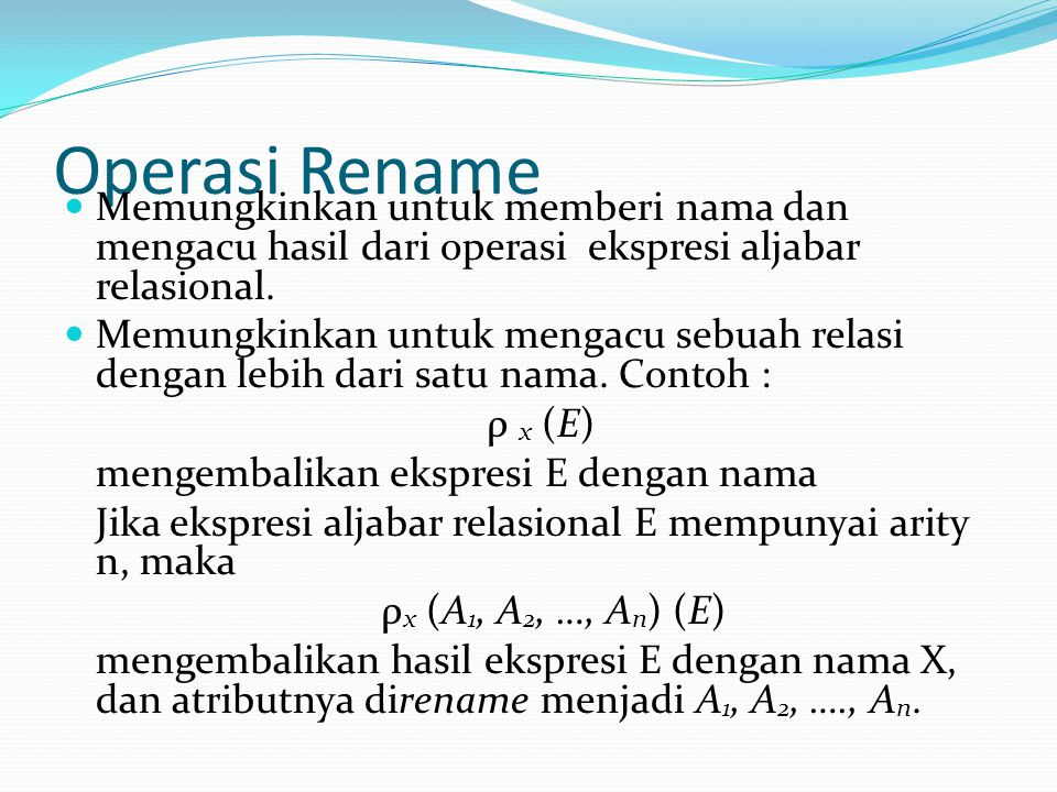 Operasi Rename Memungkinkan untuk memberi nama dan mengacu hasil dari operasi ekspresi aljabar relasional.