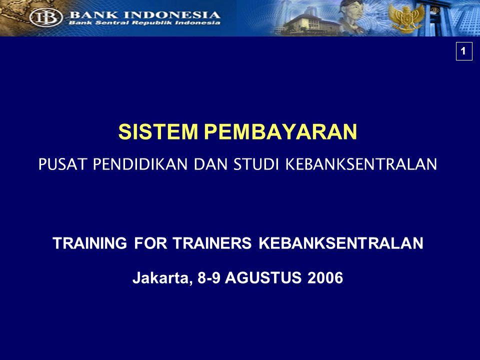 1 SISTEM PEMBAYARAN PUSAT PENDIDIKAN DAN STUDI KEBANKSENTRALAN TRAINING FOR TRAINERS KEBANKSENTRALAN Jakarta, 8-9 AGUSTUS 2006.
