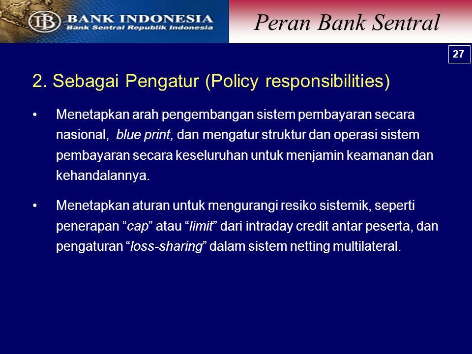 Peran Bank Sentral 2. Sebagai Pengatur (Policy responsibilities)