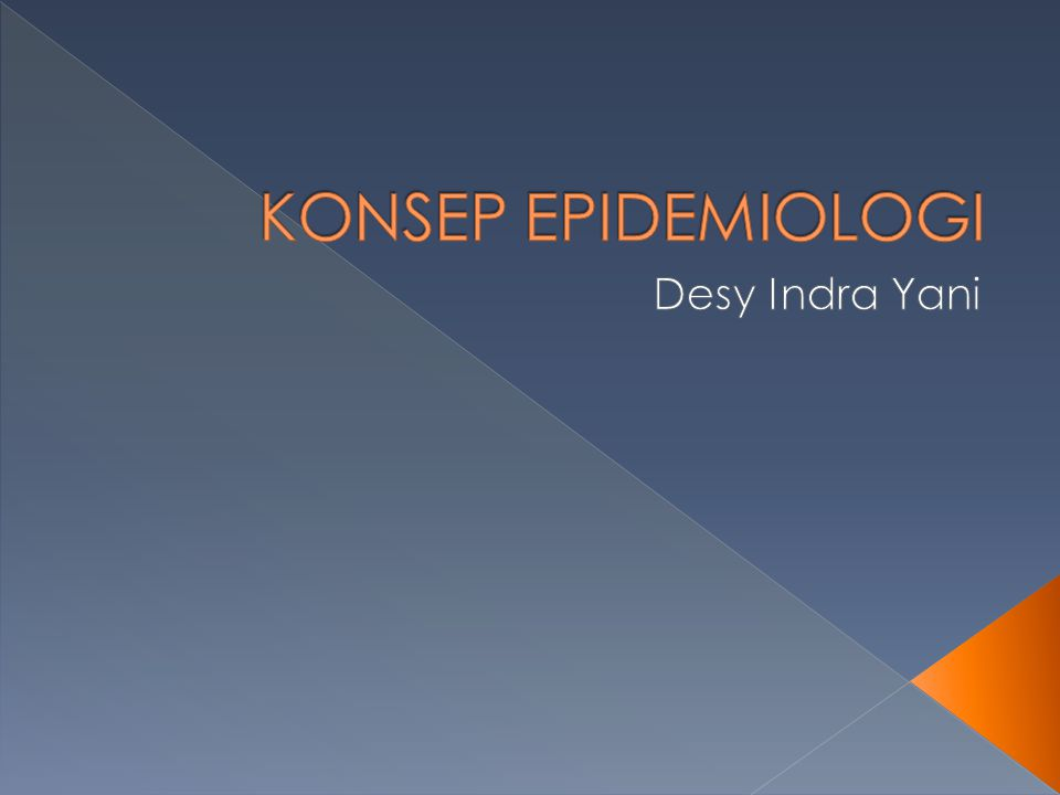 KONSEP EPIDEMIOLOGI Desy Indra Yani