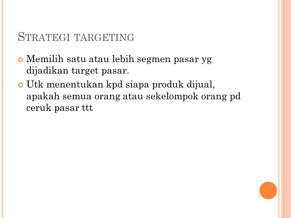 Strategi targeting Memilih satu atau lebih segmen pasar yg dijadikan target pasar.