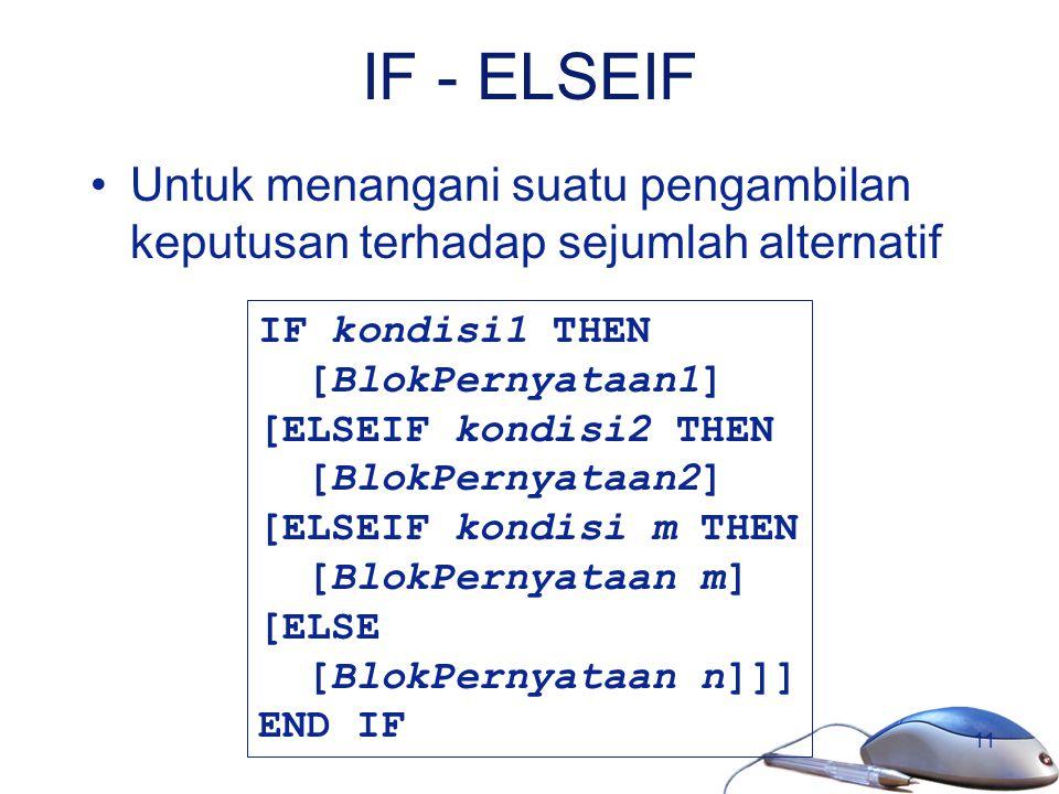 IF - ELSEIF Untuk menangani suatu pengambilan keputusan terhadap sejumlah alternatif. IF kondisi1 THEN.
